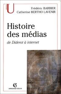 Frédéric Barbier et Catherine Bertho Lavenir - Histoire des médias - De Diderot à Internet.