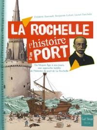 Frédéric Barrault - La Rochelle, l'histoire d'un port - Du Moyen Age à nos jours, une approche inédite de l'histoire du port de La Rochelle.