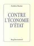 Frédéric Bastiat - Contre l'économie d'état.