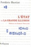 Frédéric Bastiat - L'Etat ou la grande illusion.