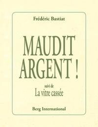 Frédéric Bastiat - Maudit argent ! - Suivi de La vitre cassée.