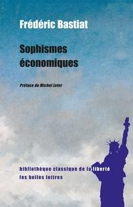 Frédéric Bastiat - Sophismes économiques.