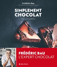 Frédéric Bau - Simplement chocolat - Mes recettes préférées.