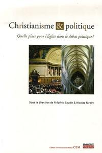 Frédéric Baudin et Nicolas Farelly - Christianisme et politique - Quelle place pour l'Eglise dans le débat politique ?.