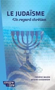 Frédéric Baudin et Jacques Guggenheim - Le judaisme, un regard chretien.