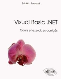 Frédéric Baurand - Visual Basic .NET - Cours et exercices corrigés.