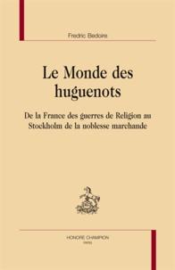 Le monde des Huguenots - De la France des guerres de religion au Stockholm de la noblesse marchande.pdf