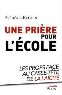Frédéric Béghin - Une prière pour l'école - Les profs face au casse-tête de la laïcité.