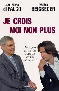 Frédéric Beigbeder et Monseigneur Jean-Michel Di Falco - Je crois Moi non plus - Dialogue entre un êveque et un mécréant Arbitré par René Guitton.