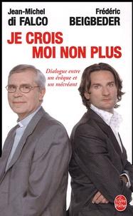 Frédéric Beigbeder et Jean-Michel Di Falco - Je crois - Moi non plus.