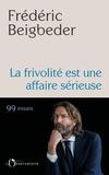 Frédéric Beigbeder - La frivolité est une affaire sérieuse - 99 essais.