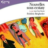 Frédéric Beigbeder - Nouvelles sous ecstasy.
