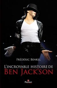 Frédéric Benkel - L'incroyable histoire de Ben Jack'son.
