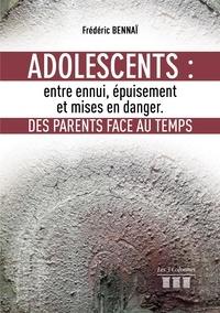 Frédéric Bennaï - Adolescents: entre ennui, épuisement et mises en danger. Des parents face au Temps.