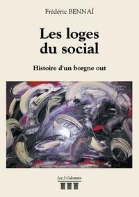 Frédéric Bennaï - Les loges du social - Histoire d'un borgne out.