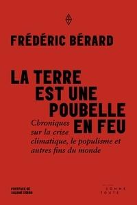 Frédéric Bérard - La terre est une poubelle en feu - Chroniques sur la crise climatique, le populisme et autres fins du monde.