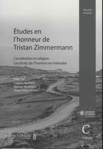 Frédéric Bernard et Eleanor McGregor - Etudes en l'honneur de Tristan Zimmermann - Constitution et religion - Les droits de l'homme en mémoire.
