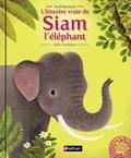 Frédéric Bernard et Julie Faulques - L'histoire vraie de Siam l'éléphant.