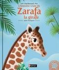 Frédéric Bernard et Julie Faulques - L'histoire vraie de Zarafa la girafe.