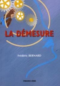 Frédéric Bernard - La démesure.