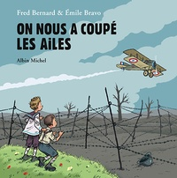 Frédéric Bernard et Emile Bravo - On nous a coupé les ailes.