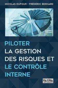 Frédéric Bernard et Nicolas Dufour - Piloter la gestion des risques et le contrôle interne.