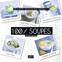 Frédéric Berqué - 100 % soupes - 50 recettes délicieusement inratables !.
