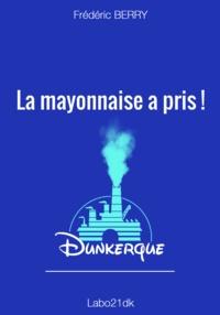 Frédéric Berry - La mayonnaise a pris !.