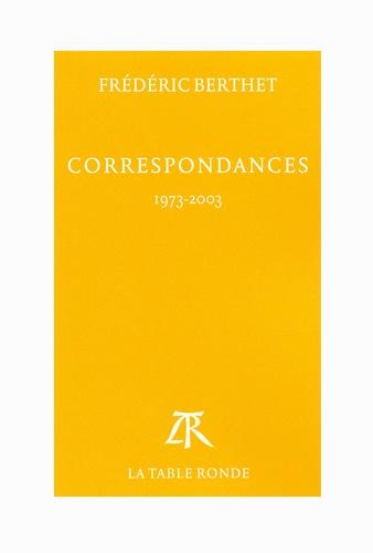 Frédéric Berthet - Correspondances - 1973-2003.