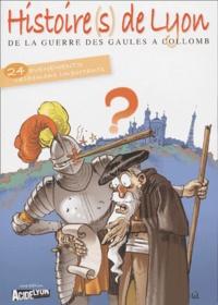 Frédéric Berthier et Anne Chossegros - Histoire(s) de Lyon - De la guerre des Gaules à Collomb.