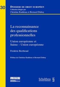 Frédéric Berthoud - La reconnaissance des qualifications professionnelles dans l'UE - Union européenne et Suisse - Union européenne.