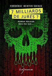 Frédéric Bertin-Denis - 7 milliards de jurés ?.