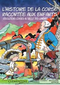 Frédéric Bertocchini et Lisa d' Orazio - L'histoire de la Corse racontée aux enfants - Tome 3, Révolutions corses au siècle des Lumières.