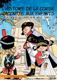 Frédéric Bertocchini et Lisa d' Orazio - L'histoire de la Corse racontée aux enfants - Tome 4, La Corse et les Corses au 19e siècle.