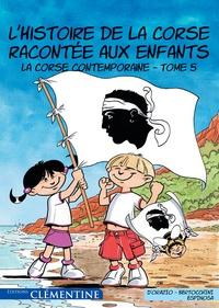 Frédéric Bertocchini et Lisa d' Orazio - L'histoire de la Corse racontée aux enfants - Tome 5, La Corse contemporaine.