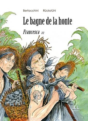 Frédéric Bertocchini et Eric Rückstühl - Le bagne de la honte Tome 2 : Francesca.