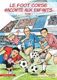Frédéric Bertocchini et Lisa d' Orazio - Le foot corse raconté aux enfants - Tome 1.