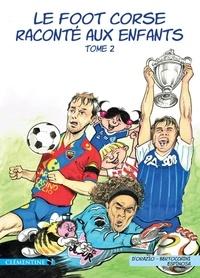 Frédéric Bertocchini et Lisa d' Orazio - Le foot corse raconté aux enfants - Tome 2.