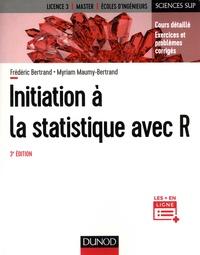 Frédéric Bertrand et Myriam Maumy-Bertrand - Initiation à la statistique avec R - Cours détaillé, exercices et problèmes corrigés.