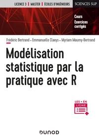 Frédéric Bertrand et Emmanuelle Claeys - Modélisation statistique par la pratique avec R - Cours et exercices corrigés.