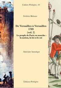 Frédéric Bidouze - De Versailles à Versailles, 1789 - Volume 2, Le peuple de Paris en marche : la nation, la loi et le roi.