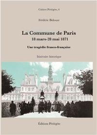 Frédéric Bidouze - La Commune de Paris, 18 mars - 28 mai 1871 - Une tragédie franco-française : Itinéraire historique.