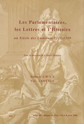 Frédéric Bidouze - Les parlementaires, les lettres et l'histoire au siècle des Lumières 1715-1789 - Actes du colloque de Pau, 7-8 et 9 juin 2006.