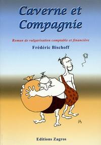 Frédéric Bischoff - Caverne et compagnie - Roman de vulgarisation comptable et financière.