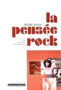 Frédéric Bisson - La pensée rock - Essai d'ontologie phonographique.