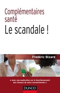 Frédéric Bizard - Complémentaires santé, le scandale !.