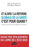 Frédéric Bizard - Et alors ! La réforme globale de la santé c'est pour quand ?.