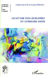 Frédéric Blaive et Claude Sterckx - Le mythe indo-européen du guerrier impie.