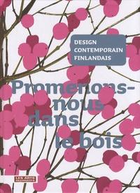 Frédéric Bodet et Marianne Brabant - Design contemporain finlandais - Promenons-nous dans le bois.