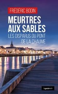 Frédéric Bodin - Meurtres aux Sables - Les disparus du pont de La Chaume.